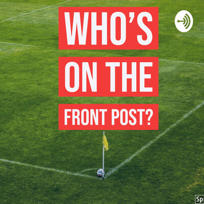 Who's On The Front Post?