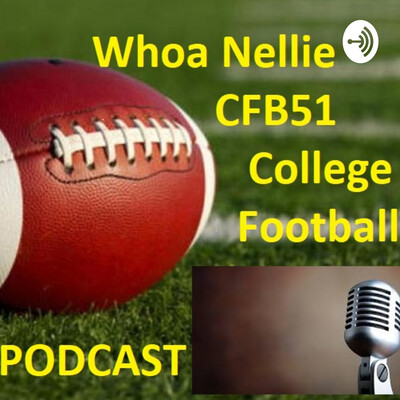 Whoa Nellie CFB51 College Football Podcast