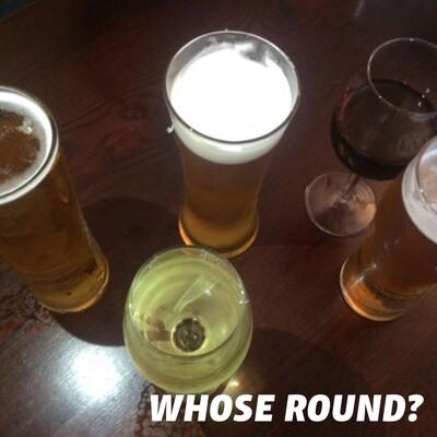 Whose Round?