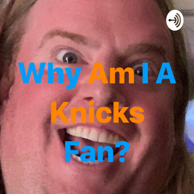 Why Am I A Knicks Fan?