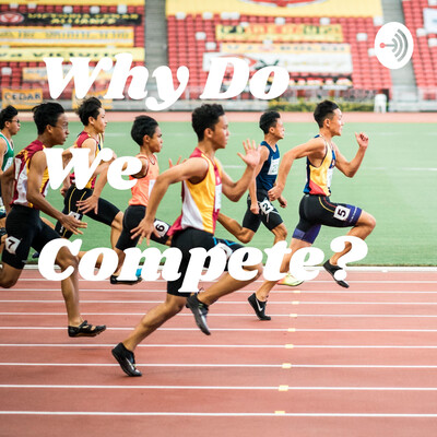 Why Do We Compete?