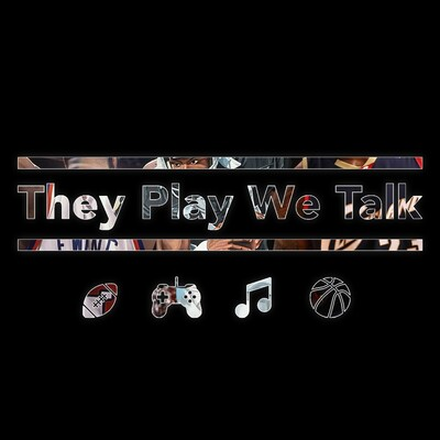 They Play We Talk - Sports Podcast