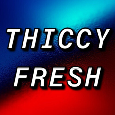 Thiccy Fresh