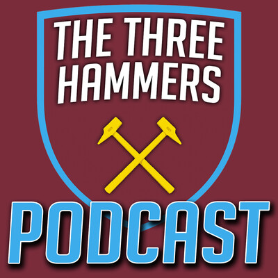 The Three Hammers: West Ham Wednesday Podcast