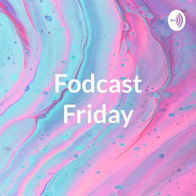 Fodcast Fridays