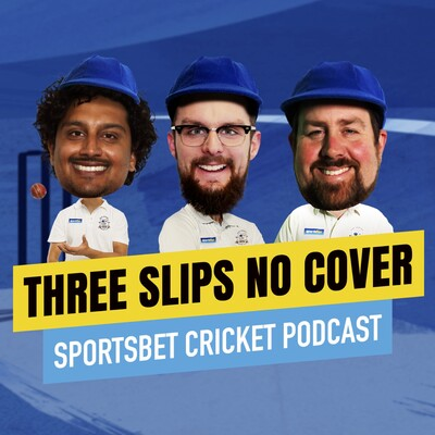Three Slips, No Cover - The Sportsbet Cricket Podcast (With The Grubs)