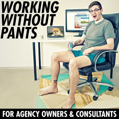 Working Without Pants - For Agency Owners & Consultants