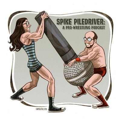 Spike Piledriver: A Pro Wrestling Podcast