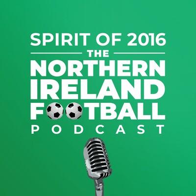 Spirit of 2016 - The Northern Ireland Football Podcast