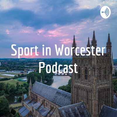 Sport in Worcester Podcast