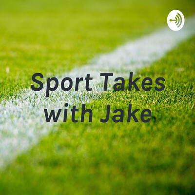 Sport Takes with Jake