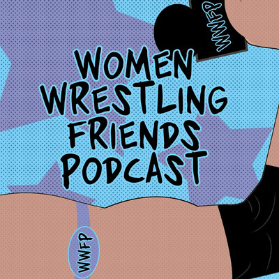 Women Wrestling Friends Podcast