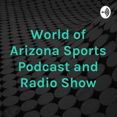 World of Arizona Sports Podcast and Radio Show