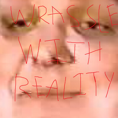 Wrassle With Reality