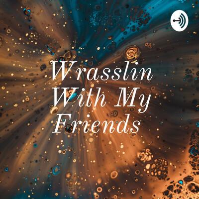 Wrasslin With My Friends