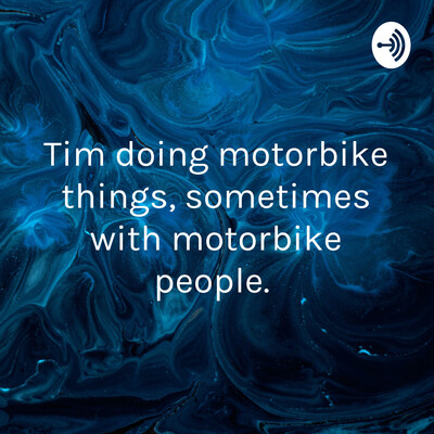 Tim doing motorcycle things, sometimes with motorbike people.
