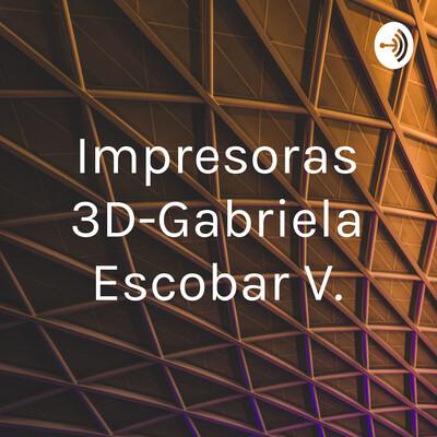 Impresoras 3D-Gabriela Escobar V.