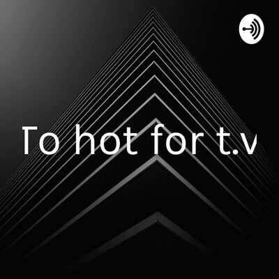 To hot for t.v