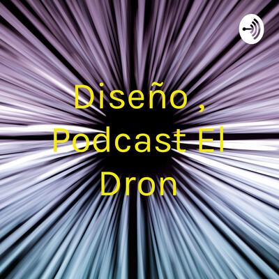 Diseño , Podcast El Dron