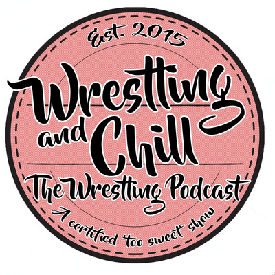 Wrestling and Chill - The Wrestling Podcast