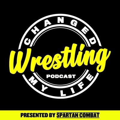 Wrestling Changed My Life(Wrestling Podcast)