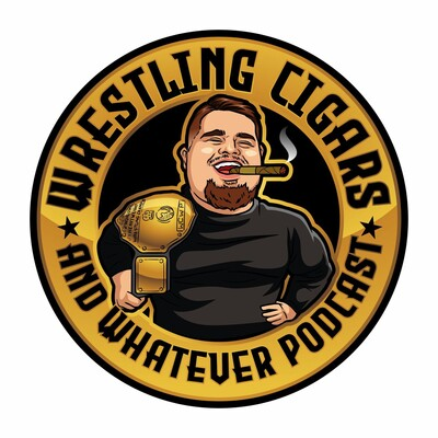 Wrestling Cigars and Whatever