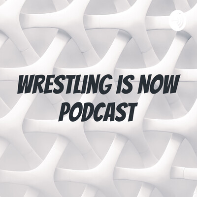 Wrestling is Now Podcast