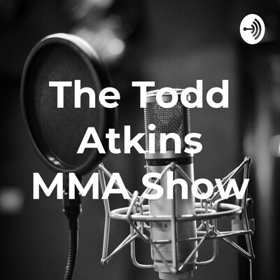 The Todd Atkins MMA Show
