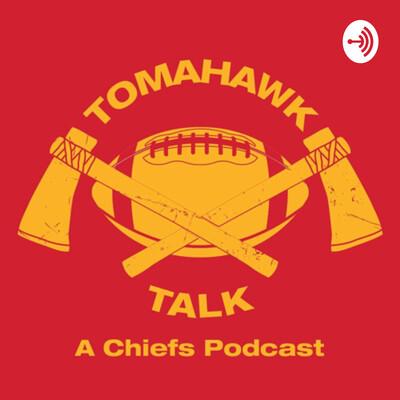 Tomahawk Talk a Kansas City Chiefs Podcast