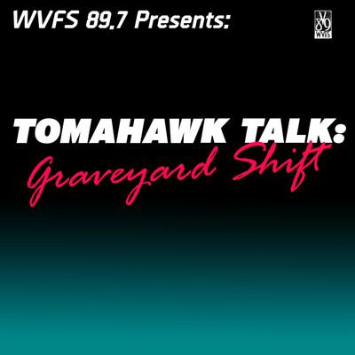 Tomahawk Talk: Graveyard Shift