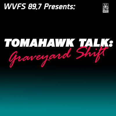 Tomahawk Talk: Graveyard Shift