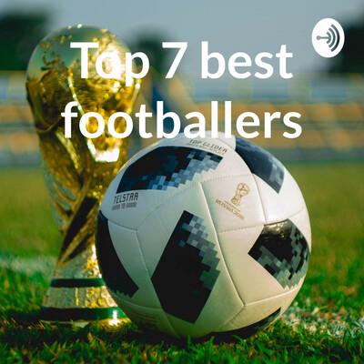 Top 7 best footballers