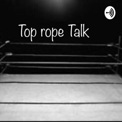 Top Rope Talk