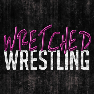 Wretched Wrestling Podcast