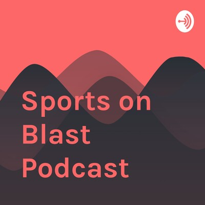 Sports on Blast Podcast
