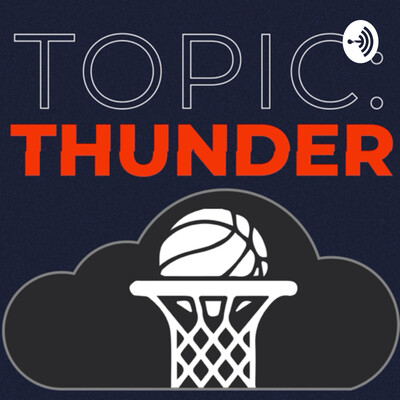 Topic: Thunder - an OKC Thunder Podcast
