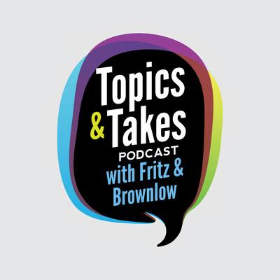 Topics & Takes
