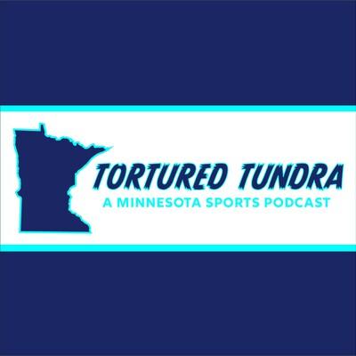 Tortured Tundra - a Minnesota Sports podcast