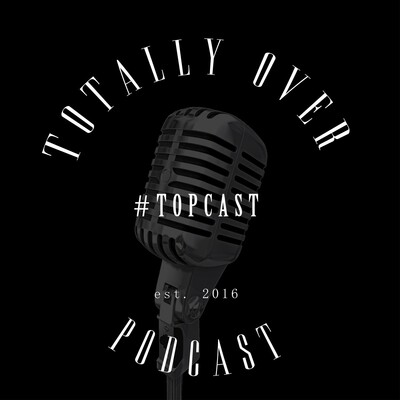 Totally Over Podcast