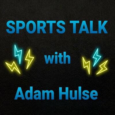 Sports Talk with Adam Hulse