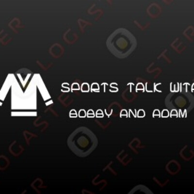 SPORTS TALK with Bobby and Adam