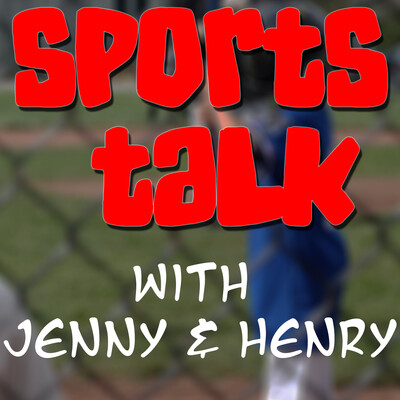 Sports Talk with Jenny and Henry