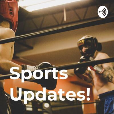 Sports Updates!