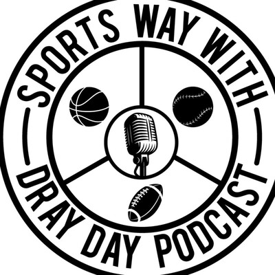 Sports Way with Dray Day Podcast