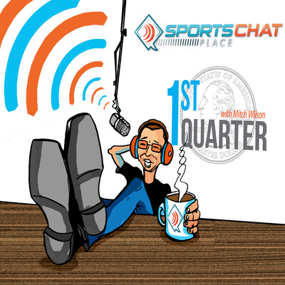 SportsChatPlace: 1stQuarter Podcast
