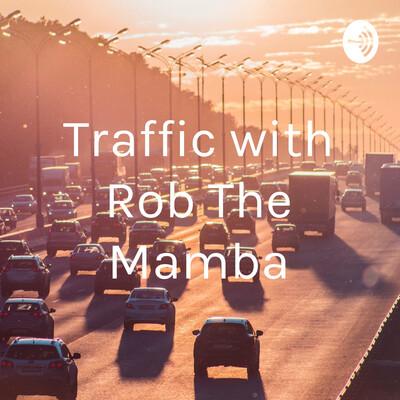 Traffic with Rob The Mamba