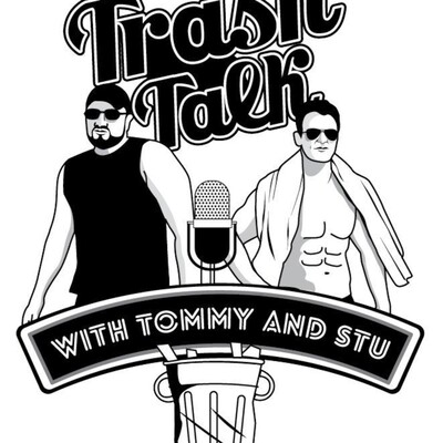 Trash Talk with Tommy and Stu
