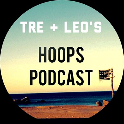 Tre & Leo's Hoops Podcast