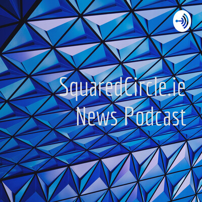 SquaredCircle.ie News Podcast