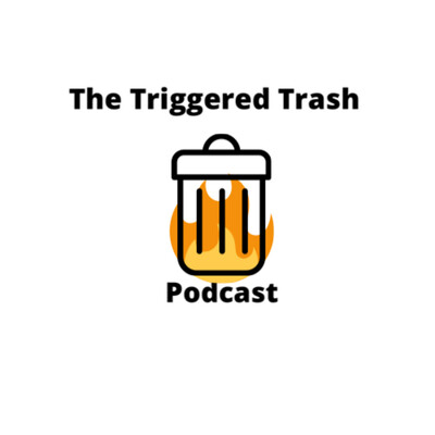 The Triggered Trash Podcast